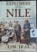 Explorers of the Nile - The Triumph and Tragedy of a Great Victorian Adventure written by Tim Jeal performed by Clive Chafer on MP3 CD (Unabridged)