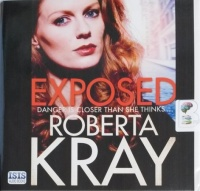 Exposed written by Roberta Kray performed by Annie Aldington on CD (Unabridged)