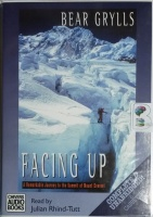 Facing Up - A Remarkable Journey to the Summit of Mount Everest written by Bear Grylls performed by Julian Rhind-Tutt on Cassette (Unabridged)
