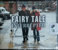 Fairy Tale Interrupted - A Memoir of Life, Love and Loss written by RoseMarie Terenzio performed by RoseMarie Terenzio on CD (Unabridged)