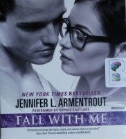 Fall With Me written by Jennifer L. Armentrout performed by Sophie Eastlake on CD (Unabridged)