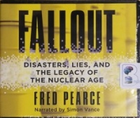 Fallout - Disasters, Lies and the Legacy of the Nuclear Age written by Fred Pearce performed by Simon Vance on CD (Unabridged)
