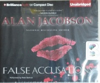 False Accusations written by Alan Jacobson performed by Peter Berkrot on CD (Unabridged)