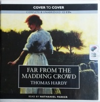 Far from the Madding Crowd written by Thomas Hardy performed by Nathaniel Parker on CD (Unabridged)