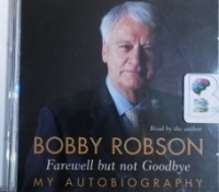 Farewell but not Goodbye written by Bobby Robson performed by Bobby Robson on CD (Abridged)