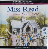 Farewell to Fairacre written by Mrs Dora Saint as Miss Read performed by Sian Phillips on CD (Unabridged)