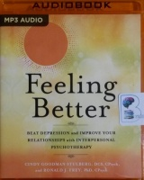 Feeling Better - Beat Depression and Improve Your Relationships with Interpersonal Psychotherapy written by Cindy Goodman Stulberg DCS, CPsych and Ronald J. Frey PhD, CPsych performed by Joyce Bean and Scott Merriman on MP3 CD (Unabridged)