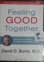 Feeling Good Together - The Secret to Making Troubled Relationships Work written by David D. Burns MD performed by Alan Sklar on MP3 CD (Unabridged)