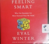 Feeling Smart - Why Our Emotions Are More Rational Than We Think written by Eyal Winter performed by Sean Pratt on CD (Unabridged)