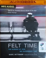 Felt Time - The Science of How We Experience Time written by Marc Wittmann performed by Graham Rowat on MP3 CD (Unabridged)