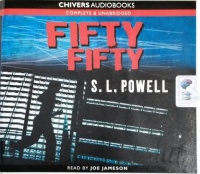 Fifty Fifty written by S.L. Powell performed by Joe Jameson on CD (Unabridged)