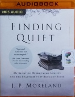 Finding Quiet - My Story of Overcoming Anxiety and the Practices that Brought Peace written by J.P. Moreland performed by Maurice England on MP3 CD (Unabridged)