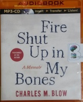Fire Shut Up in My Bones written by Charles M. Blow performed by Charles M. Blow on MP3 CD (Unabridged)