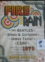 Fire and Rain - The Beatles, Simon and Garfunkel, James Taylor, CSNY and the Lost Story of 1970 written by David Browne performed by Sean Runnette on MP3 CD (Unabridged)