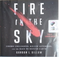 Fire in the Sky - Cosmic Collisons, Killer Asteroids and the Race to Defend Earth written by Gordon L. Dillow performed by Edward Bauer on Audio CD (Unabridged)