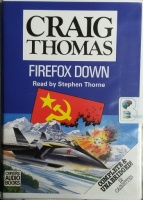 Firefox Down written by Craig Thomas performed by Stephen Thorne on Cassette (Unabridged)