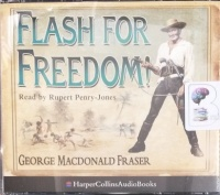 Flash For Freedom! written by George MacDonald Fraser performed by Rupert Penry-Jones on CD (Abridged)