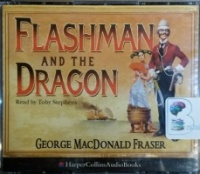 Flashman and the Dragon written by George MacDonald Fraser performed by Toby Stephens on CD (Abridged)