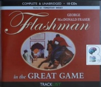 Flashman in the Great Game written by George MacDonald Fraser performed by Timothy West on CD (Unabridged)