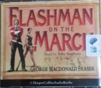 Flashman on the March written by George MacDonald Fraser performed by Toby Stephens on CD (Abridged)