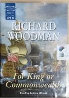 For King or Commonwealth written by Richard Woodman performed by Andrew Wincott on MP3 CD (Unabridged)