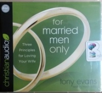 For Married Men Only - Three Principles for Loving Your Wife written by Tony Evans performed by Mirron Willis on CD (Unabridged)