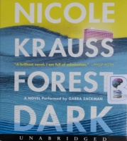 Forest Dark written by Nicole Krauss performed by Gabra Zackman on CD (Unabridged)