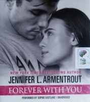 Forever With You written by Jennifer L. Armentrout performed by Sophie Eastlake on CD (Unabridged)