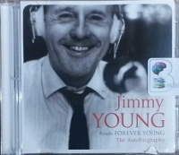 Forever Young - The Autobiography written by Jimmy Young performed by Jimmy Young on CD (Abridged)
