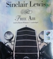 Free Air written by Sinclair Lewis performed by Barrett Whitener on CD (Unabridged)