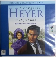 Friday's Child written by Georgette Heyer performed by Eve Matheson on CD (Unabridged)