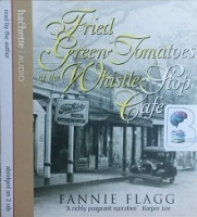 Fried Green Tomatoes at the Whistle Stop Cafe written by Fannie Flagg performed by Fannie Flagg on CD (Abridged)