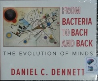 From Bacteria to Bach and Back written by Daniel C. Dennett performed by Tom Perkins on CD (Unabridged)