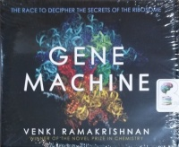 Gene Machine - The Race to Decipher the Secrets of the Ribosome written by Venki Ramakrishnan performed by Matthew Waterson on CD (Unabridged)