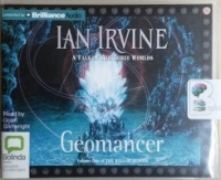 Geomancer - A Tale of The Three Worlds written by Ian Irvine performed by Grant Cartwright on CD (Unabridged)