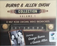 George Burns and Gracie Allen Show - Collection Volume 1 written by George Burns and Gracie Allen performed by George Burns and Gracie Allen on CD (Unabridged)