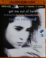 Get Me Out of Here - My Recovery from Borderline Personality Disorder written by Rachel Reiland performed by Mazhan Marno on MP3 CD (Unabridged)