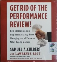 Get Rid of the Performance Review! - How Companies Can Stop Intimidating, Start Managing and Focus on What Really Matters written by Samuel A. Culbert with Lawrence Rout performed by Samuel A. Culbert on CD (Unabridged)