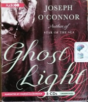 Ghost Light written by Joseph O'Connor performed by Marcella Riordan on CD (Unabridged)
