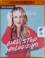 Girl, Stop Apologizing - A Shame-Free Plan for Embracing and Achieving Your Goals written by Rachel Hollis performed by Rachel Hollis on MP3 CD (Unabridged)