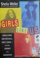 Girls Like Us - Carole King, Joni Mitchell, Carly Simon and the Journey of a Generation written by Sheila Weller performed by Susan Ericksen on MP3 CD (Unabridged)