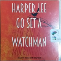 Go Set a Watchman written by Harper Lee performed by Reese Witherspoon on CD (Unabridged)