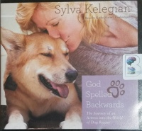 God Spelled Backwards - The Journey of an Actress into the World of Dog Rescue written by Sylva Kelegian performed by Kathe Mazur on CD (Unabridged)