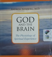 God and the Brain - The Physiology of Spiritual Experience written by Andrew Newberg MD performed by Andrew Newberg MD on CD (Abridged)