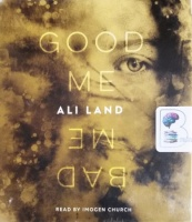 Good Me, Bad Me written by Ali Land performed by Imogen Church on CD (Unabridged)