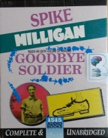 Goodbye Soldier written by Spike Milligan performed by Spike Milligan on Cassette (Unabridged)