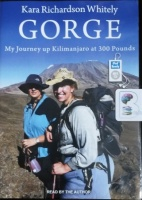 Gorge - My Journey up Kilimanjaro at 300 Pounds written by Kara Richardson Whitely performed by Kara Richardson Whitely on MP3 CD (Unabridged)