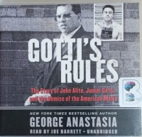 Gotti's Rules - The Story of John Alite, Junior Gotti and the Demise of the American Mafia written by George Anastasia performed by Joe Barrett on CD (Unabridged)