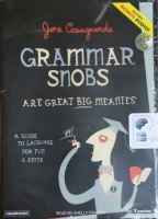 Grammar Snobs are Great Big Meanies - A Guide to Language for Fun and Spite written by June Casagrande performed by Shelly Frasier on MP3 CD (Unabridged)