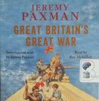 Great Britain's Great War written by Jeremy Paxman performed by Roy McMillan on CD (Unabridged)